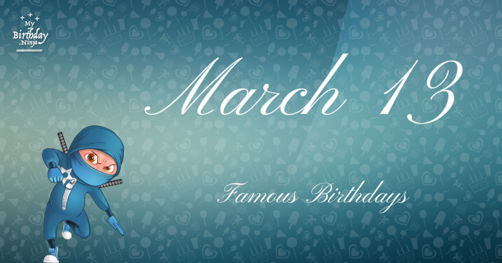 March 13 Famous Birthdays