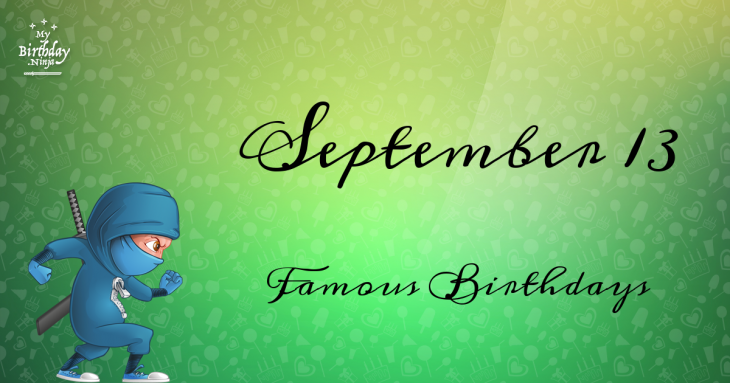 September 13 Famous Birthdays