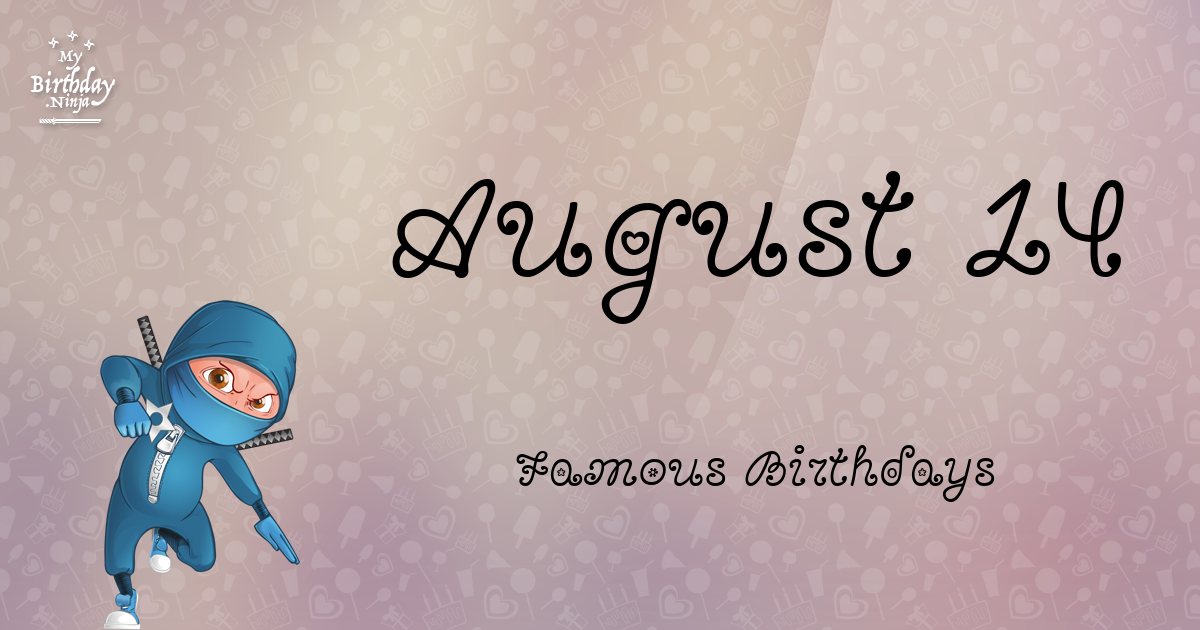 August 14 Famous Birthdays You Wish You Had Known