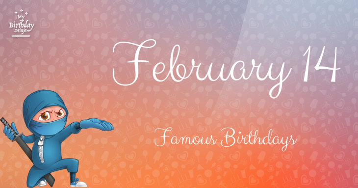 February 14 Famous Birthdays