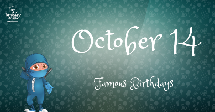 October 14 Famous Birthdays