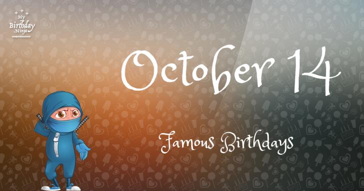 October 14 Famous Birthdays