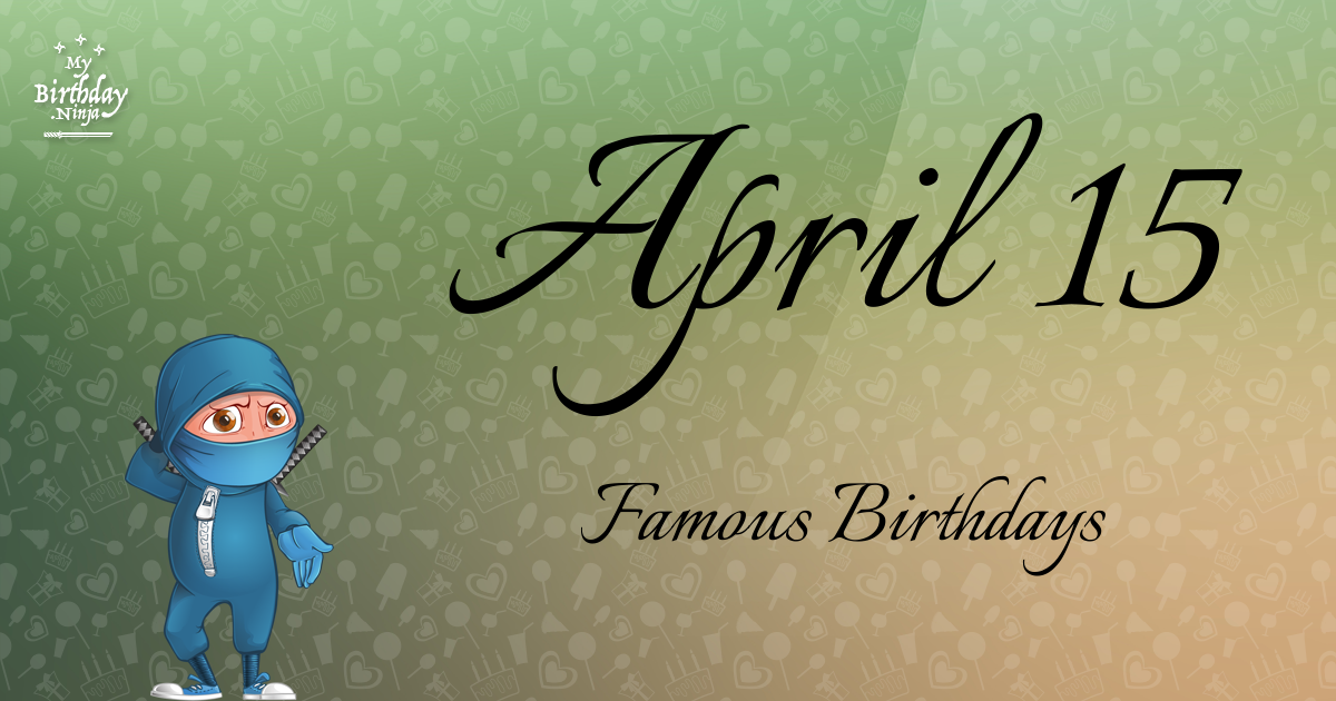 April 15 Famous Birthdays Ninja Poster