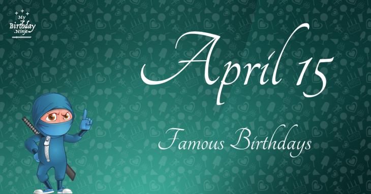 April 15 Famous Birthdays