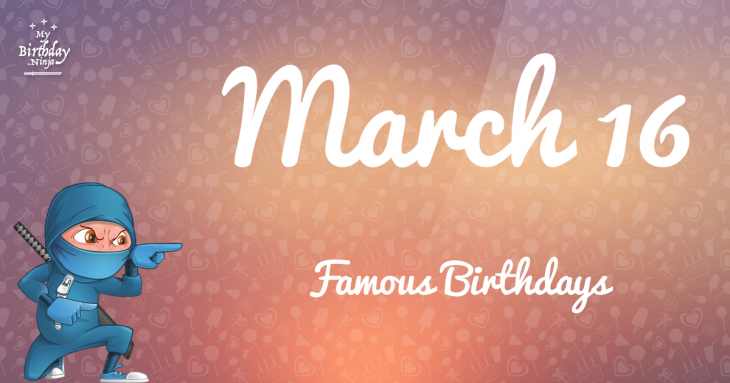 March 16 Famous Birthdays