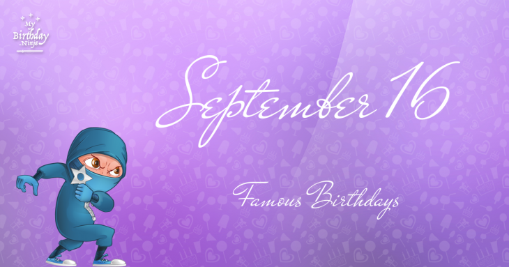 September 16 Famous Birthdays