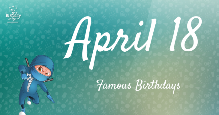 April 18 Famous Birthdays