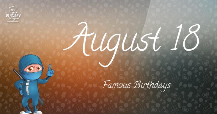August 18 Famous Birthdays