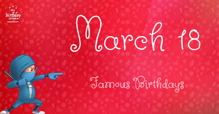 March 18 Famous Birthdays
