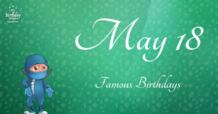 May 18 Famous Birthdays