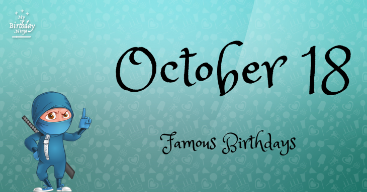 October 18 Famous Birthdays