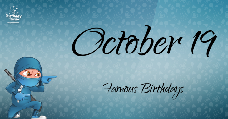 October 19 Famous Birthdays