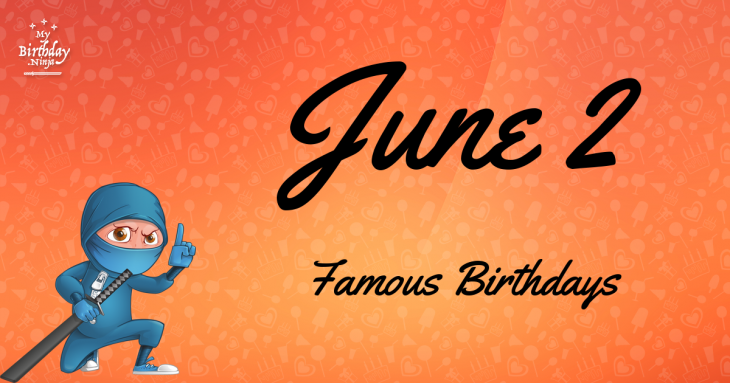June 2 Famous Birthdays