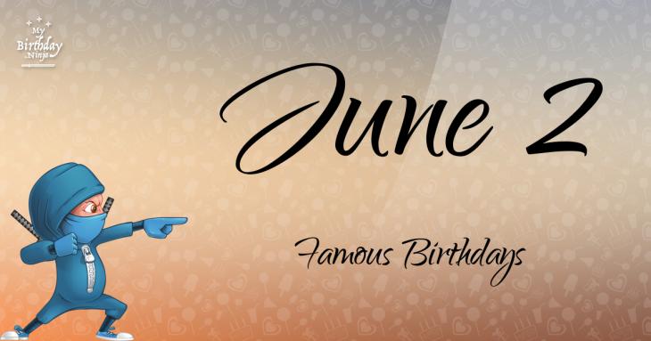 June 2 Famous Birthdays