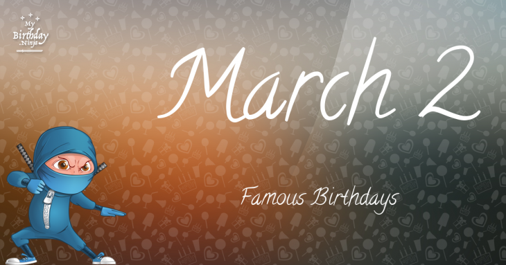 March 2 Famous Birthdays