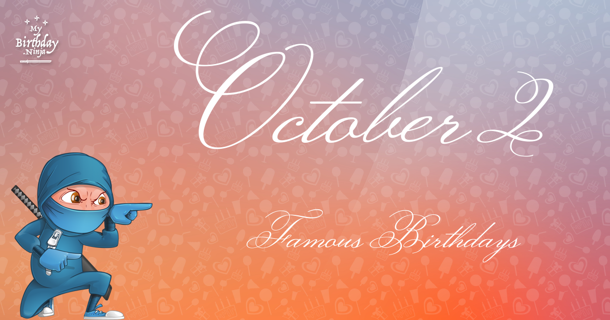 October 2 (Part 2) - Famous Birthdays - On This Day