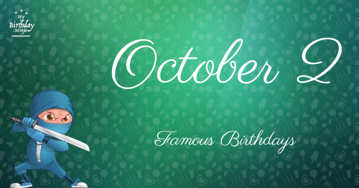 October 2 Famous Birthdays