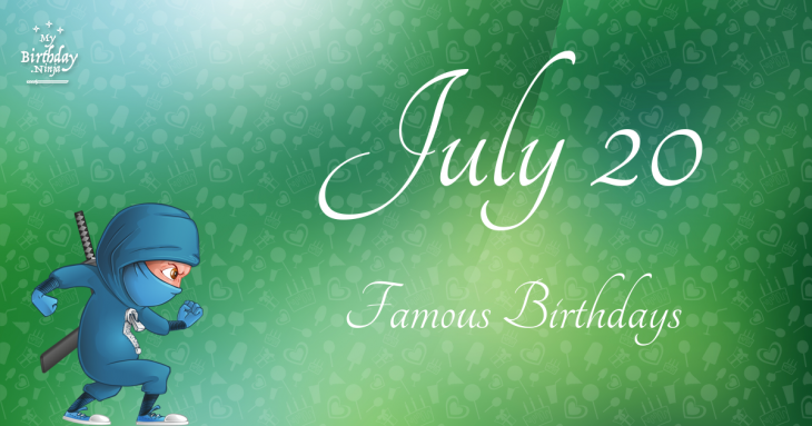 July 20 (Part 2) - Famous Birthdays - On This Day