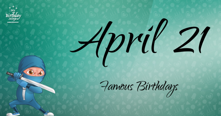 April 21 Famous Birthdays