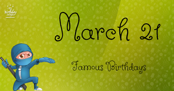 March 21 Famous Birthdays