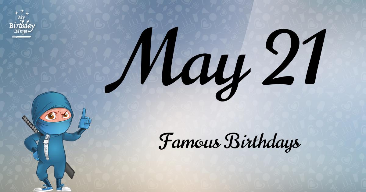 Celebrity Birthdays on May 21st - mudmosh.com