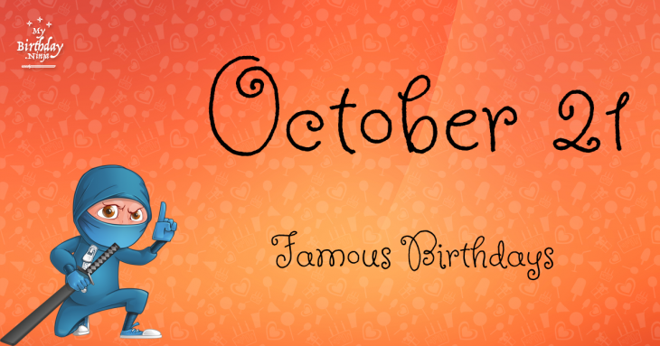 October 21 Famous Birthdays
