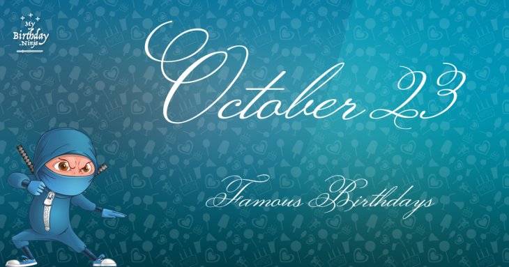 October 23 Famous Birthdays