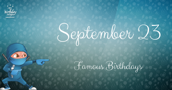 September 23 Famous Birthdays