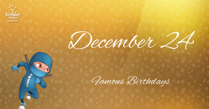 December 24 Famous Birthdays