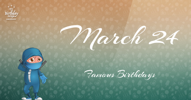 March 24 Famous Birthdays