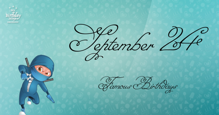 September 24 Famous Birthdays