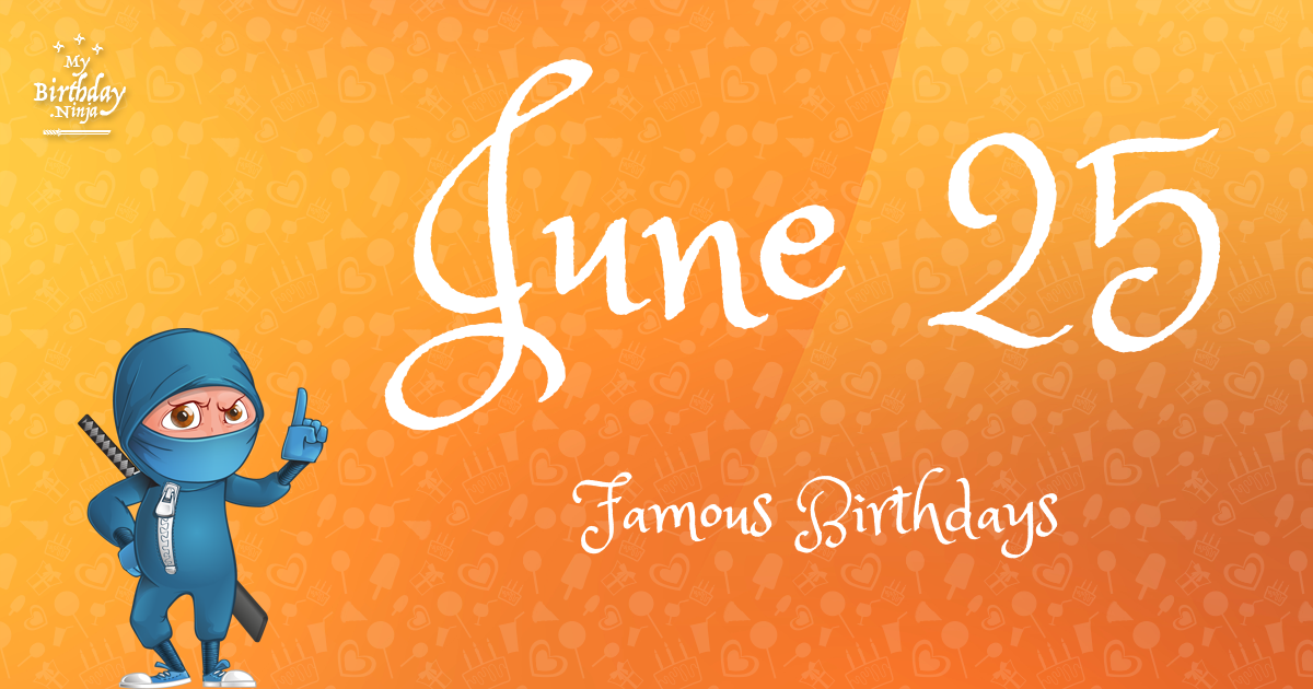 June 25 (Part 2) - Famous Birthdays - On This Day