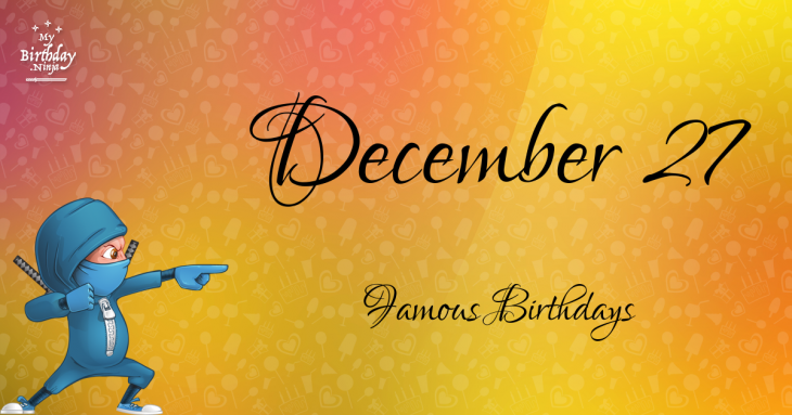 December 27 Famous Birthdays