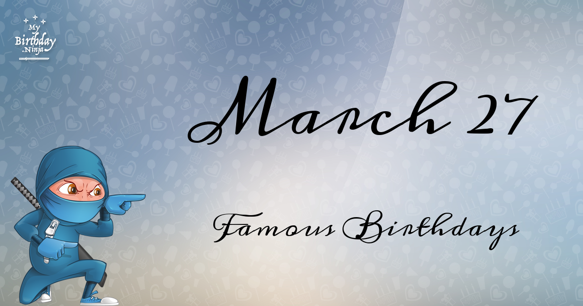 March 27 Celebrity Birthdays No One Tells You About