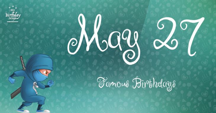 May 27 Famous Birthdays
