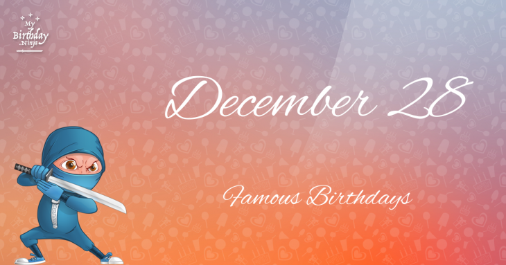 December 28 Famous Birthdays
