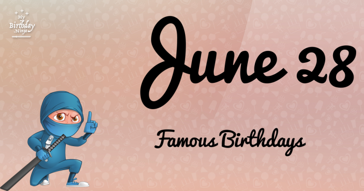Celebrity Birthdays June 28th