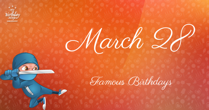 March 28 - Famous Birthdays - On This Day