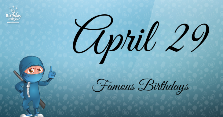 April 29 Famous Birthdays