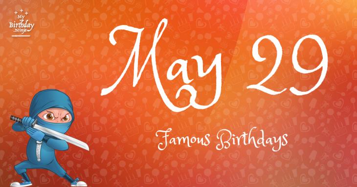 May 29 Famous Birthdays