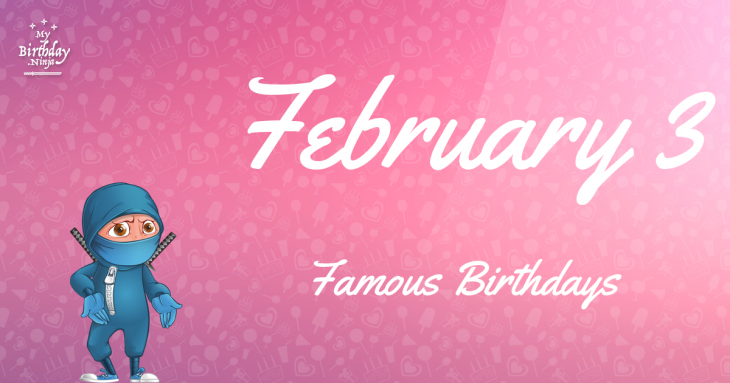 February 3 Famous Birthdays