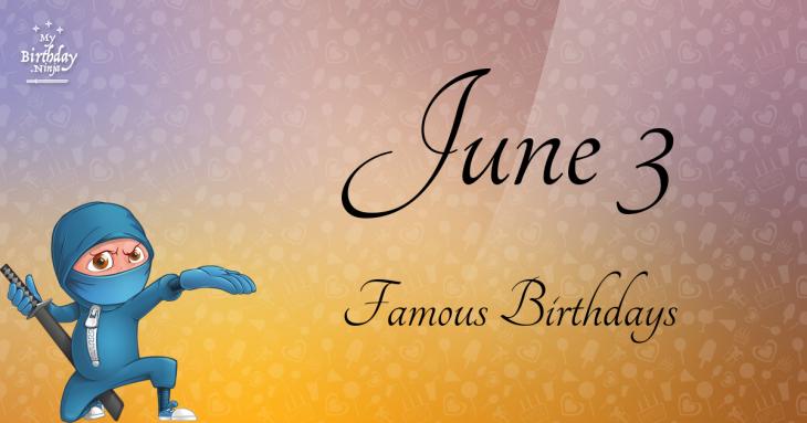 June 3 Famous Birthdays