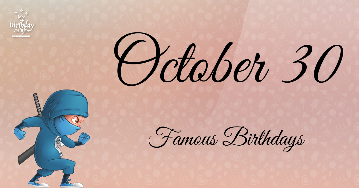October 30 Famous Birthdays You Wish You Had Known 4