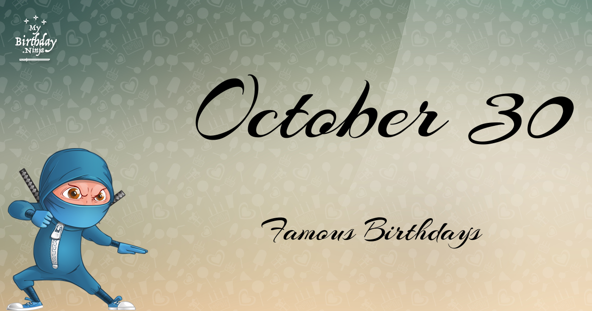 October 30 (Part 2) - Famous Birthdays - On This Day