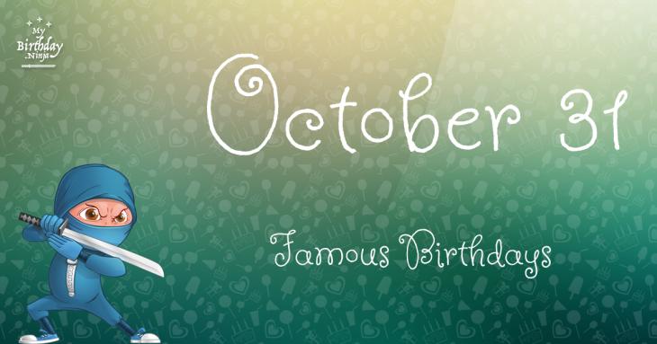 October 31 Famous Birthdays