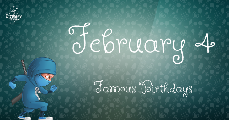 February 4 Famous Birthdays You Wish You Had Known 5