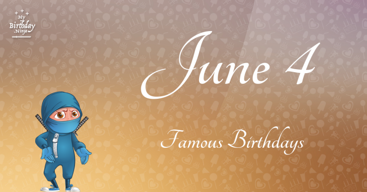 June 4 Famous Birthdays