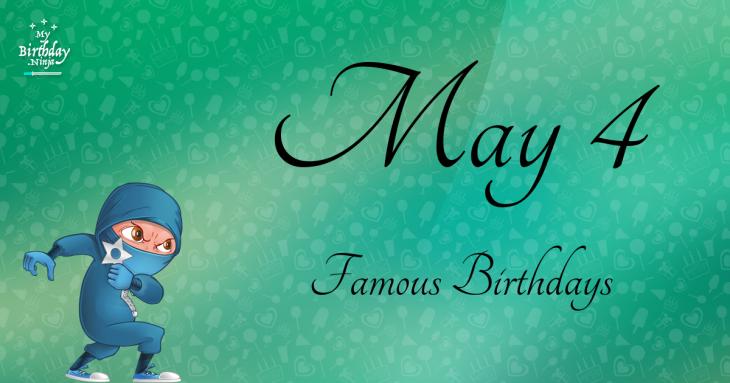 May 4 Famous Birthdays