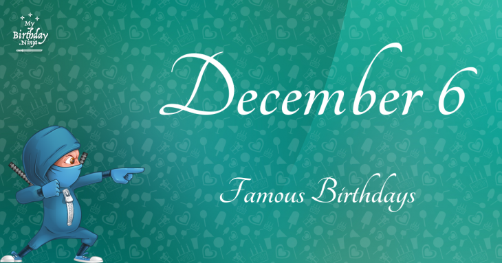 December 6 Famous Birthdays