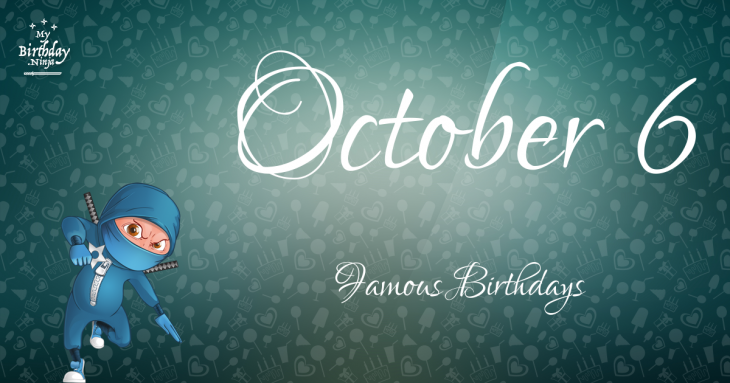 October 6 Famous Birthdays